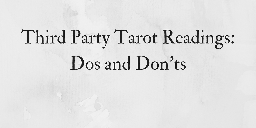 Third Party Tarot Readings: Dos and Don'ts