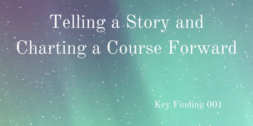 Key Finding 001: Telling a story and charting a course forward