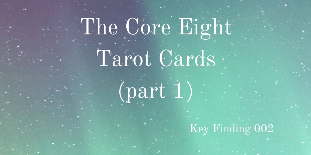 Key Finding 002: The 8 Core Tarot Cards (Pt 1)