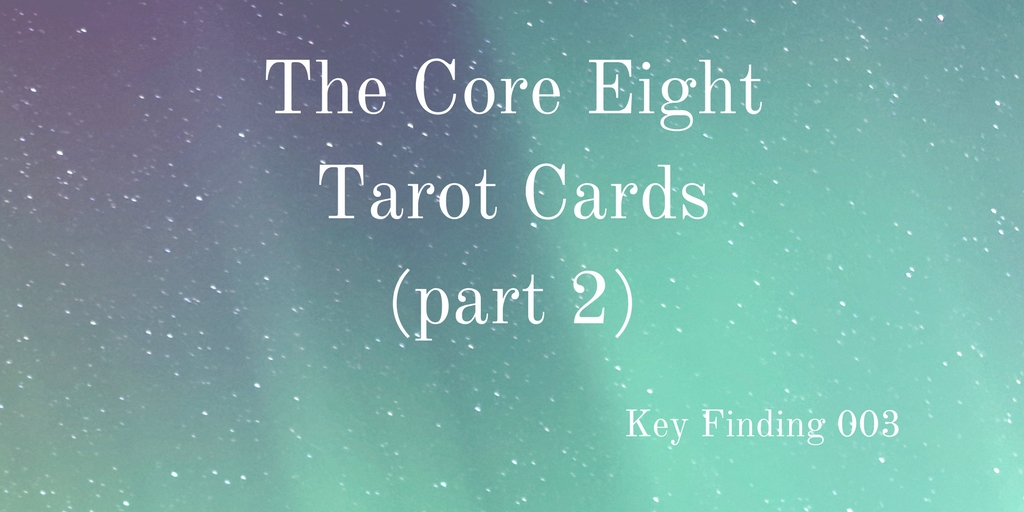 Key Finding 003: The 8 Core Tarot Cards (Pt 2)