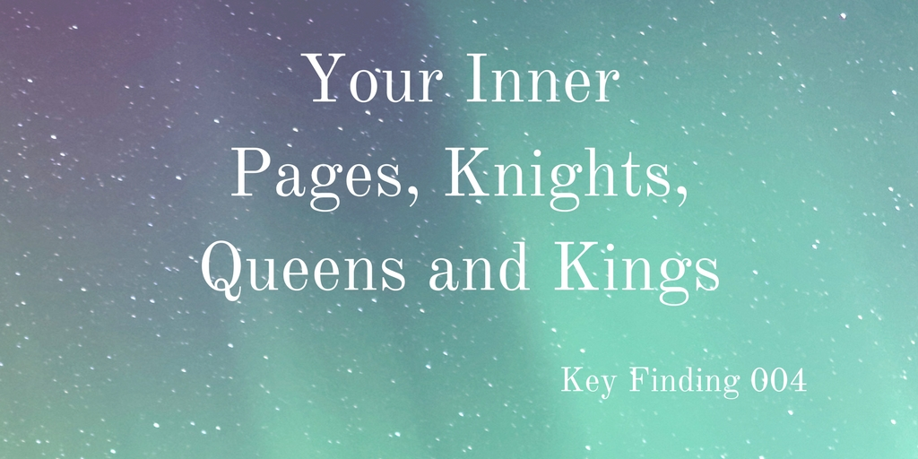 Key Finding 004: Your Inner Pages, Knights, Queens and Kings