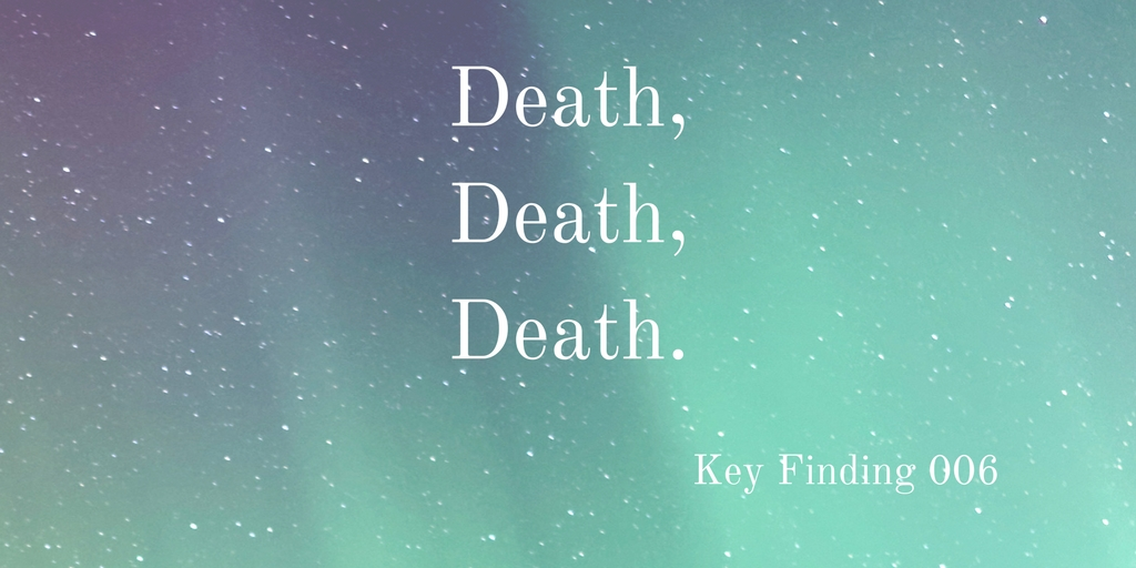 Death, Death, Death (Key Finding 006)
