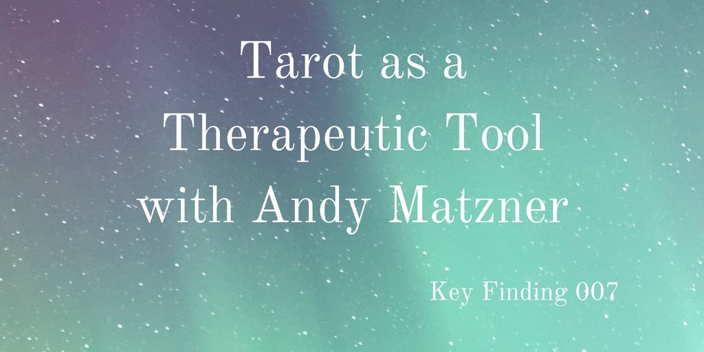 Tarot as a Therapeutic Tool w/ Andy Matzner (Key Finding 007)