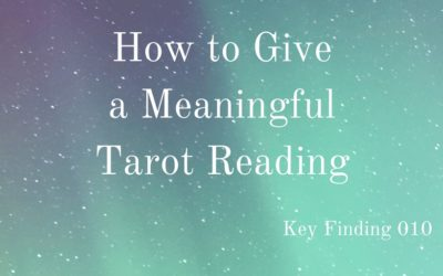 How to Give a Meaningful Tarot Reading (Key Finding 010)