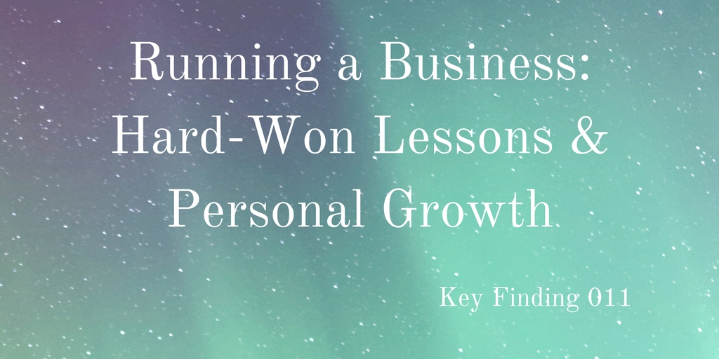Running a Business: Hard-Won Lessons & Personal Growth (Key Finding 011)