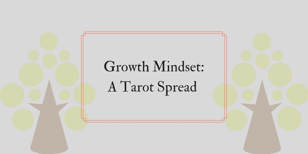 A Growth Mindset Tarot Spread For Spring (or Whenever)