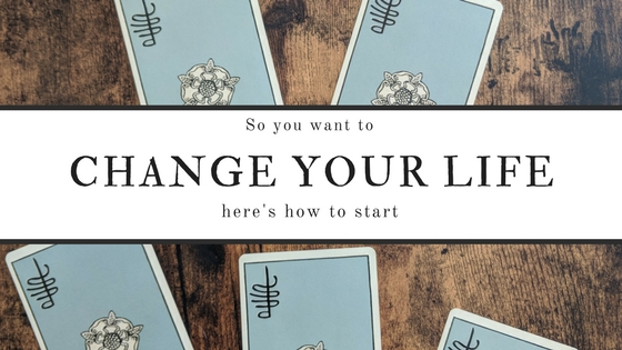 So you want to change your life. Here's how to start.