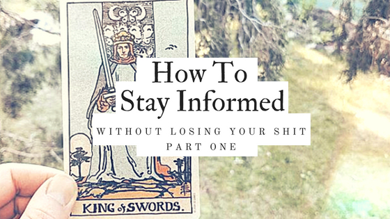 How to stay informed without losing your shit (part one)