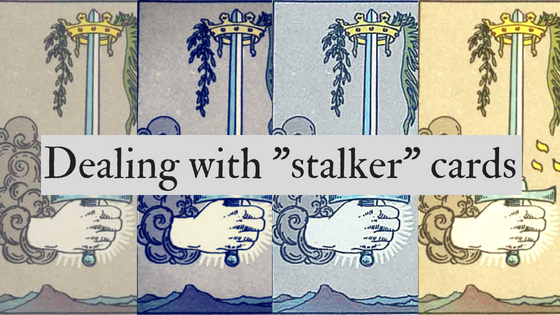 "Dealing with ""stalker"" cards"