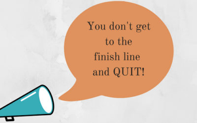 You don't get to the finish line and quit