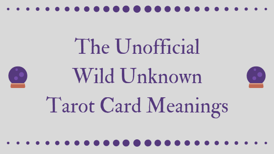 The Unofficial Wild Unknown Tarot Card Meanings: Download, Print, Love!