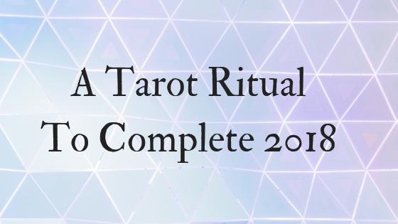 A tarot ritual to complete 2018