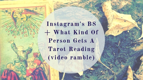 Instagram's BS + What kind of person gets a tarot reading (video rambles)
