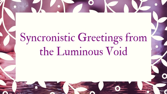 Synchronistic greetings from the Luminous Void