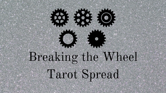 Breaking the Wheel tarot spread