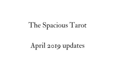 The Spacious Tarot updates, April 2019