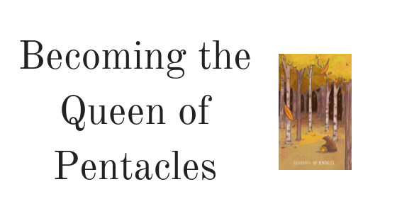 Becoming the Queen of Pentacles