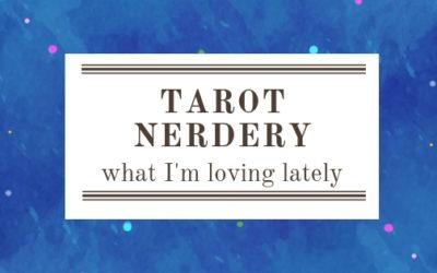Tarot Nerdery: What I'm Loving Lately