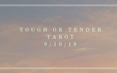Tough or Tender Tarot for September 10, 2019
