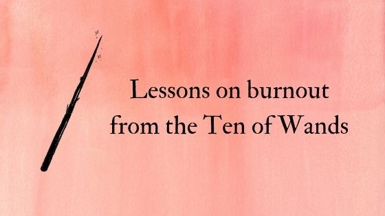 Lessons on burnout from the Ten of Wands